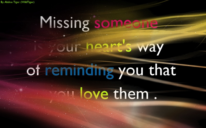 Missing someone is your heart's way of riminding you  that you love them.jpg