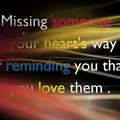 Missing someone is your heart's way of riminding you  that you love them||<img src=_data/i/upload/2015/07/20/20150720042924-f5bffc8d-th.jpg>
